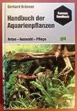 Handbuch der Aquarienpflanzen. Arten, Auswahl, Pflege