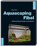 Aquascaping-Fibel: Modernes Aquariendesign leicht gemacht