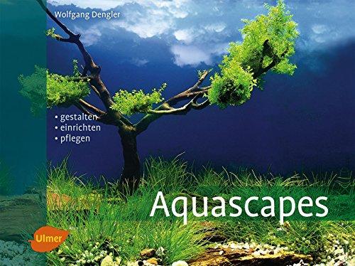 Aquascapes: Gestalten, einrichten,...